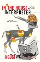 wa Thiong'o, Ngugi - In the House of the Interpreter