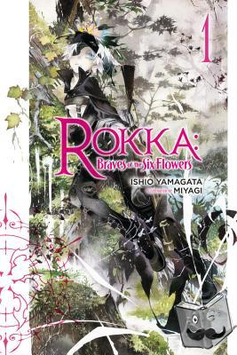 Ishio Yamagata - Rokka: Braves of the Six Flowers, Vol. 1 (light novel) - Braves of the Six Flowers, Volume 1