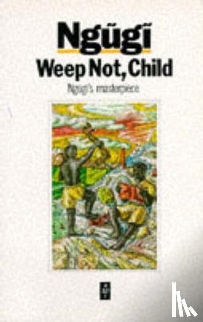 Thiong'o, Ngugi Wa - Weep Not, Child
