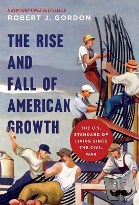 Robert J. Gordon - The Rise and Fall of American Growth