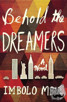 Mbue, Imbolo - Mbue, I: Behold the Dreamers (Oprah's Book Club)