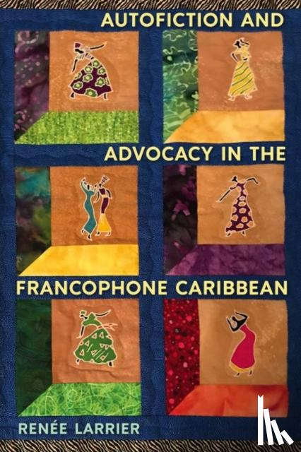 Larrier, RenA (c)e - Autofiction and Advocacy in the Francophone Caribbean