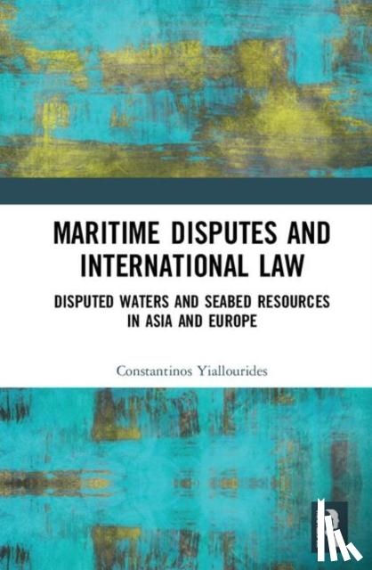 Constantinos Yiallourides - Maritime Disputes and International Law