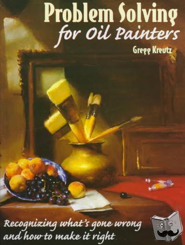 Kreutz, Gregg - Problem Solving for Oil Painters