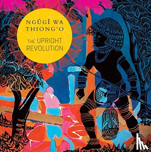 Ngugi Wa Thiong'o - The Upright Revolution