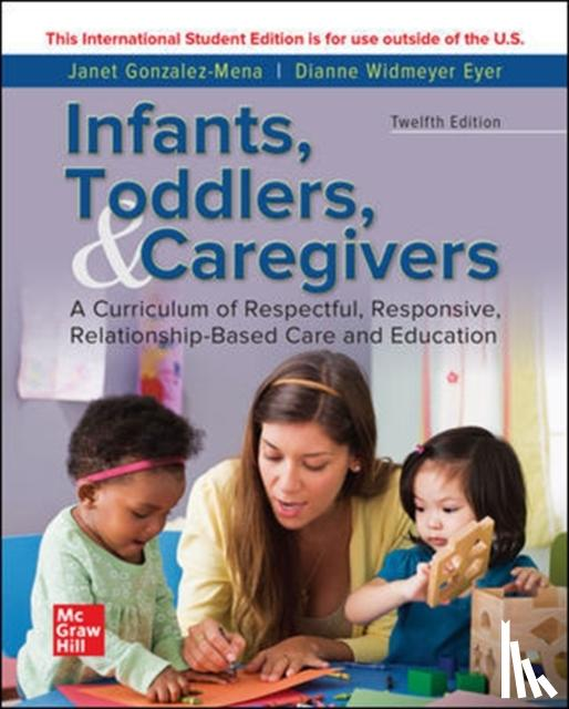 Janet Gonzalez-Mena, Dianne Widmeyer Eyer - ISE INFANTS TODDLERS & CAREGIVERS:CURRICULUM RELATIONSHIP
