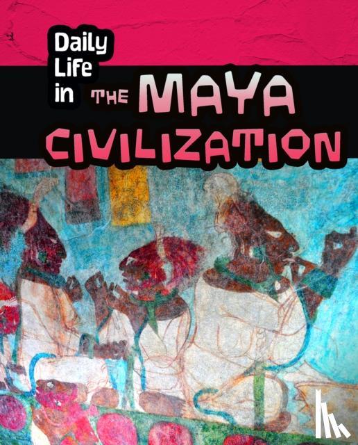 Nick Hunter - Daily Life in the Maya Civilization