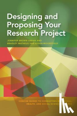 Jennifer Brown Urban, Bradley Matheus van Eeden-Moorefield - Designing and Proposing Your Research Project