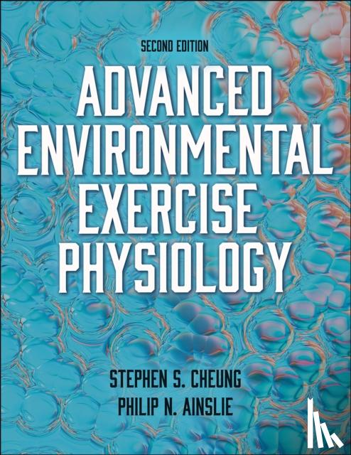 Cheung, Stephen S., Ainslie, Philip - Advanced Environmental Exercise Physiology