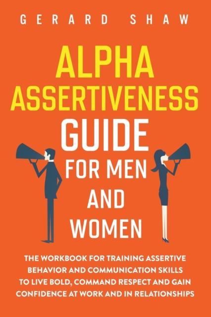 Shaw, Gerard - Alpha Assertiveness Guide for Men and Women