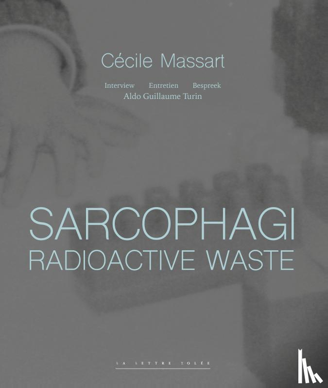 Massart, Cécile, Turin, Aldo Guillaume - Sarcophagi. Radioactive Waste (E/FR/NL)