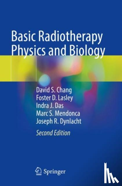 Chang, David S., Lasley, Foster D., Das, Indra J., Mendonca, Marc S. - Basic Radiotherapy Physics and Biology