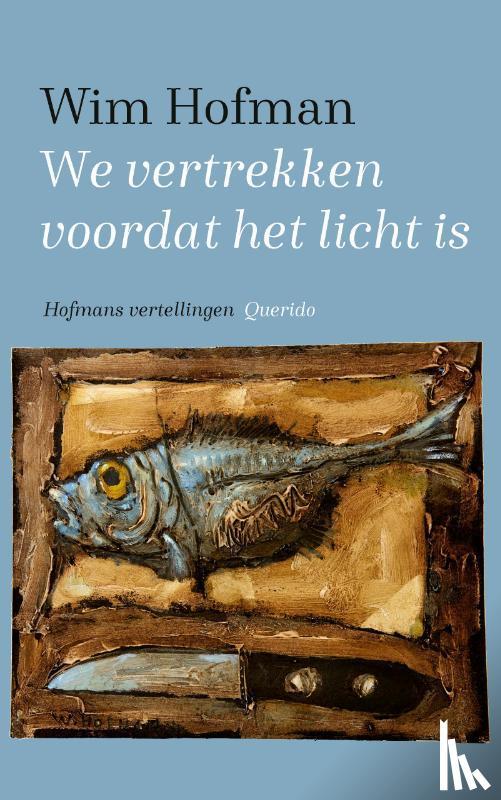 Hofman, Wim - We vertrekken voordat het licht is