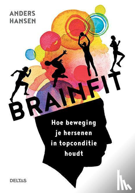 HANSEN, Anders - Brainfit Hoe beweging je hersenen in conditie houdt