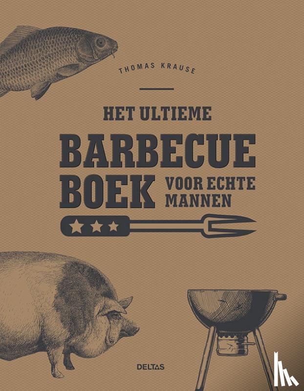 KRAUSE, Thomas - Het ultieme barbecueboek voor echte mannen