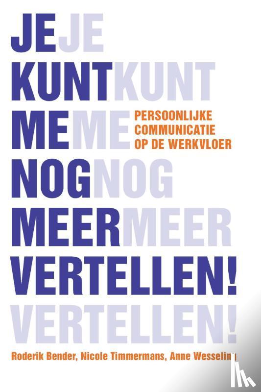 Bender, Roderik, Timmermans, Nicole, Wesseling, Anne - Je kunt me nog meer vertellen