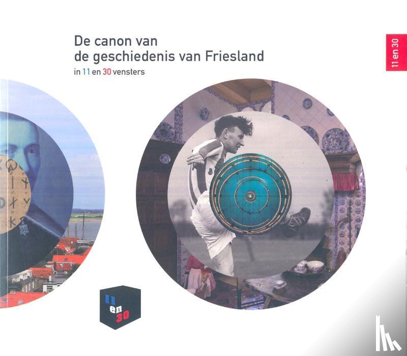 Boersma, Rinze, Huisan, Kerst, Arnolli, Gieneke - De canon van de geschiedenis van Fryslan in 11 en 30 vensters