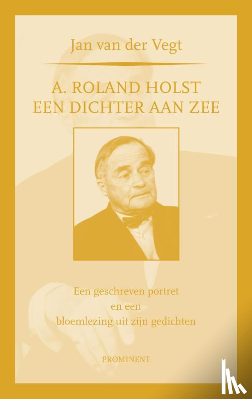 Vegt, Jan van der - A. Roland Holst: een dichter aan zee