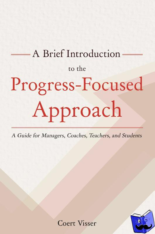 Visser, Coert - A Brief Introduction to the Progress-Focused Approach