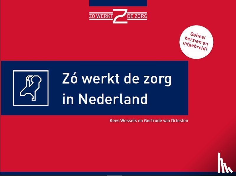 Wessels, Kees, Driesten, Gertrude van - Zo werkt de zorg in Nederland