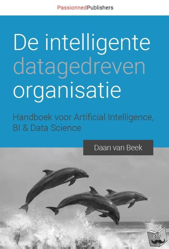Beek, Daan van - De intelligente, datagedreven organisatie