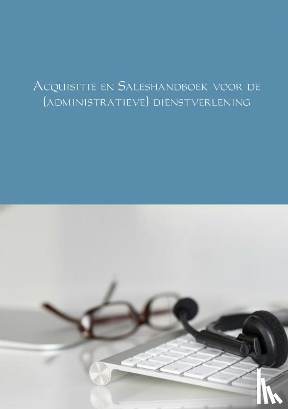 Schraa, André - Acquisitie en Saleshandboek voor de (administratieve) dienstverlening