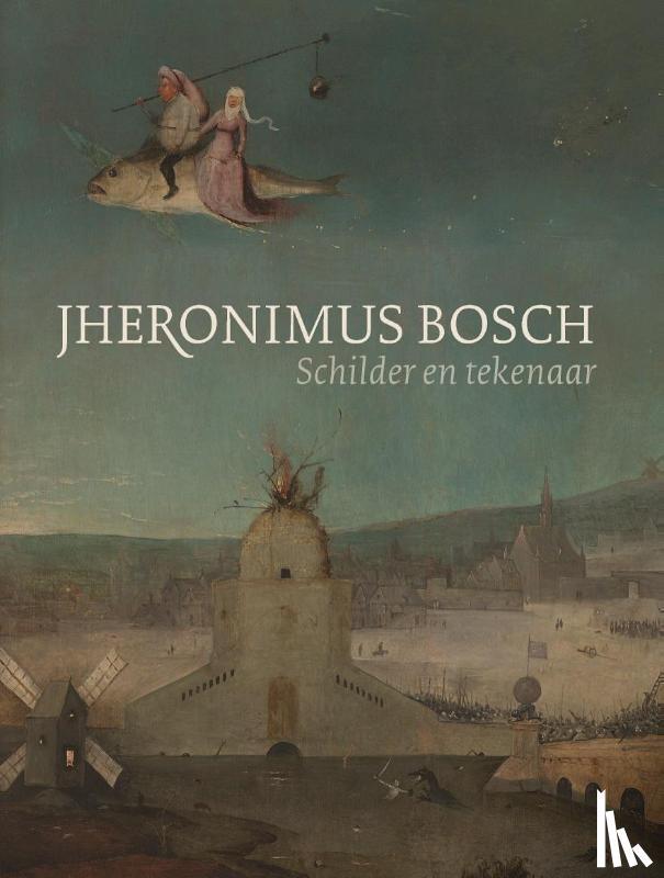 Koldeweij, Jos, Ilsinck, Matthijs - Jheronimus Bosch - Schilder en tekenaar