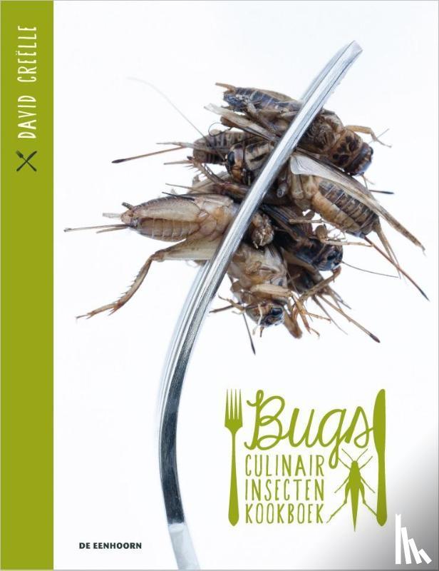 Creëlle, David - Bugs, culinair insectenkookboek