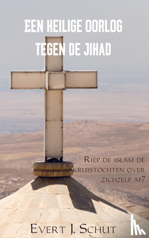 Schut, Evert J. - Een heilige oorlog tegen de jihad - POD editie