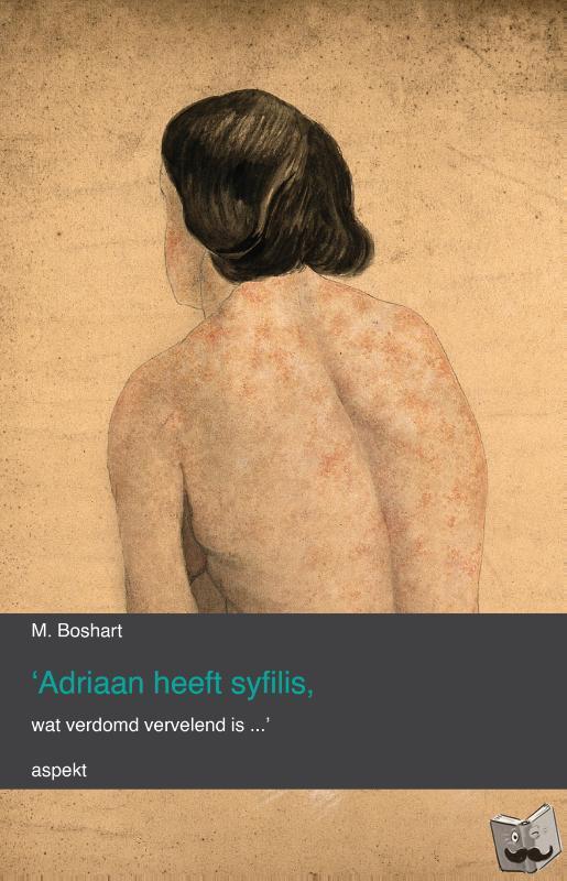 Boshart, M. - 'Adriaan heeft syfilis, wat verdomd vervelend is...'