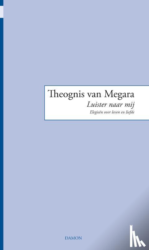 Megara, Theognis van - Theognis van Megara, Luister naar mij