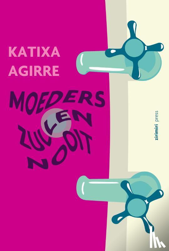 Agirre, Katixa - Moeders zullen nooit
