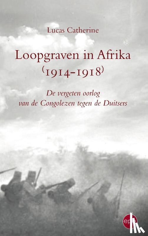 Catherine, Lukas - Loopgraven in Afrika 1914-1918