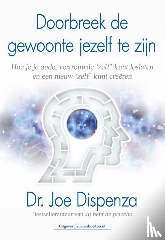 Dispenza, Dr. Joe - Doorbreek de gewoonte jezelf te zijn