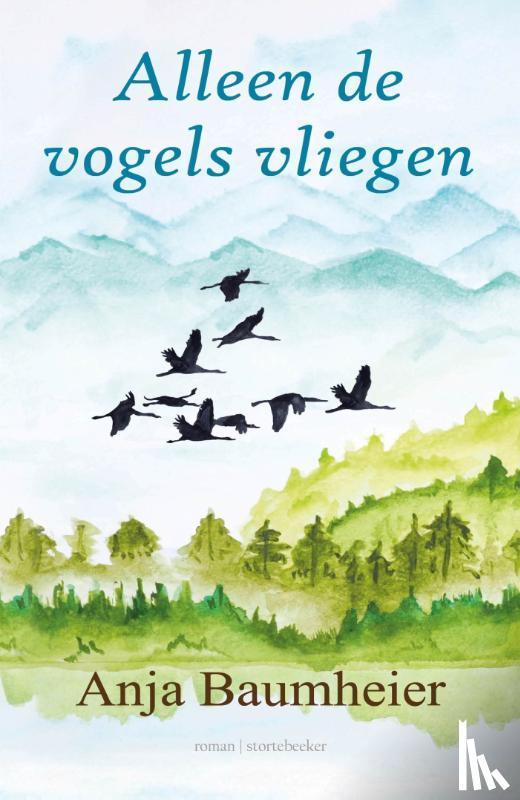 Baumheier, Anja - Alleen de vogels vliegen