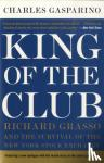 Gasparino, Charles - King of the Club - Richard Grasso and the Survival of the New York Stock Exchange
