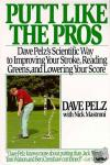 Pelz, Dave - Putt Like the Pros - Dave Pelz's Scientific Guide to Improvin