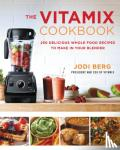 Berg, Jodi - The Vitamix Cookbook - 250 Delicious Whole Food Recipes to Make in Your Blender