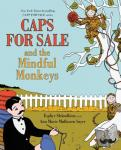 Slobodkina, Esphyr, Sayer, Ann Marie Mulhearn - Caps for Sale and the Mindful Monkeys