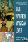Moore, Robert L., Gillette, Doug - King, Warrior, Magician, Lover - Rediscovering the Archetypes of the Mature Masculine
