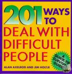 Alan Axelrod, James Holtje - 201 Ways to Deal With Difficult People