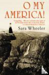Wheeler, Sara - O My America!