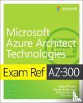 Mike Pfeiffer, Derek Schauland, Nicole Stevens, Timothy Warner - Exam Ref AZ-300 Microsoft Azure Architect Technologies