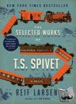 Larsen, Reif - The Selected Works of T. S. Spivet