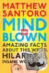 Santoro, Matthew - Mind = Blown - Amazing Facts About This Weird, Hilarious, Insane World