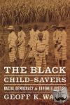 Ward, Geoff - The Black Child-Savers - Racial Democracy and Juvenile Justice - Racial Democracy and Juvenile Justice