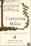 Kelly, Thomas Forrest - Capturing Music - The Story of Notation