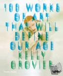 Grovier, Kelly - 100 Works of Art That Will Define Our Age