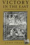John (University of Wales, Swansea) France - Victory in the East - A Military History of the First Crusade