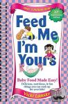 Lansky, Vicki - Feed Me I'm Yours - Baby Food Made Easy